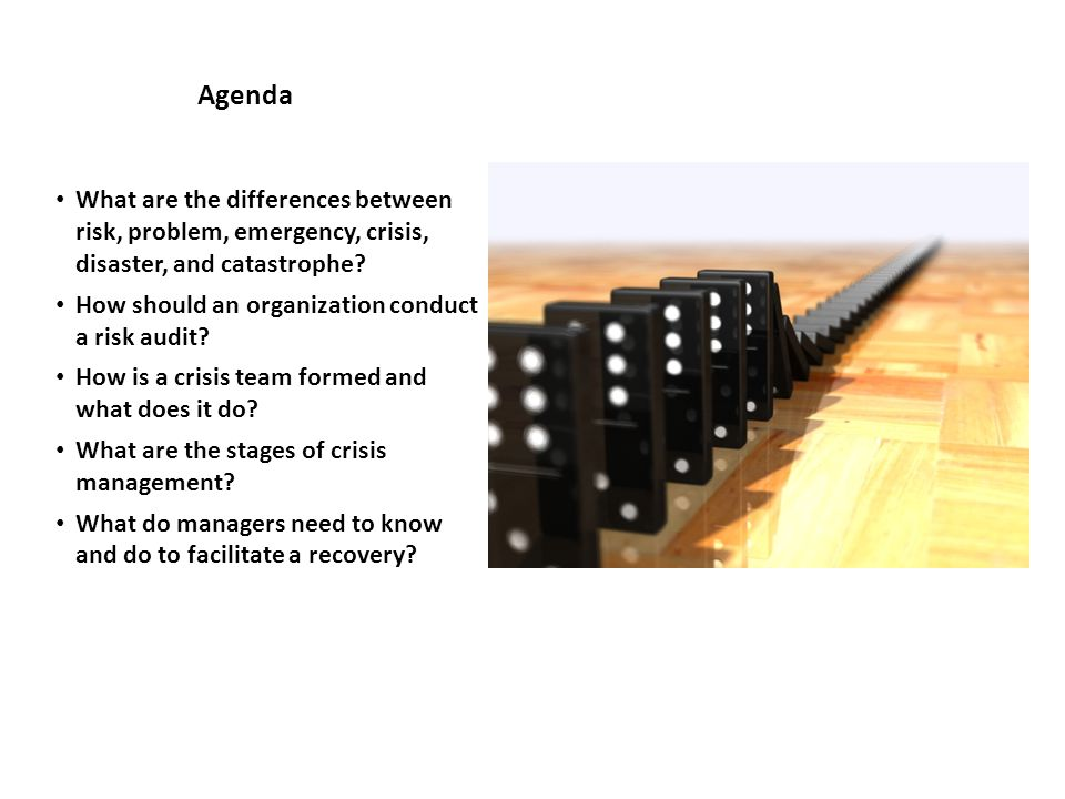 Agenda What are the differences between risk, problem, emergency, crisis, disaster, and catastrophe