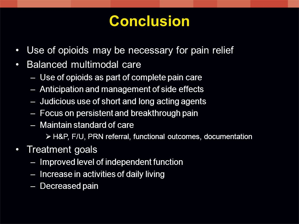 Conclusion Use of opioids may be necessary for pain relief