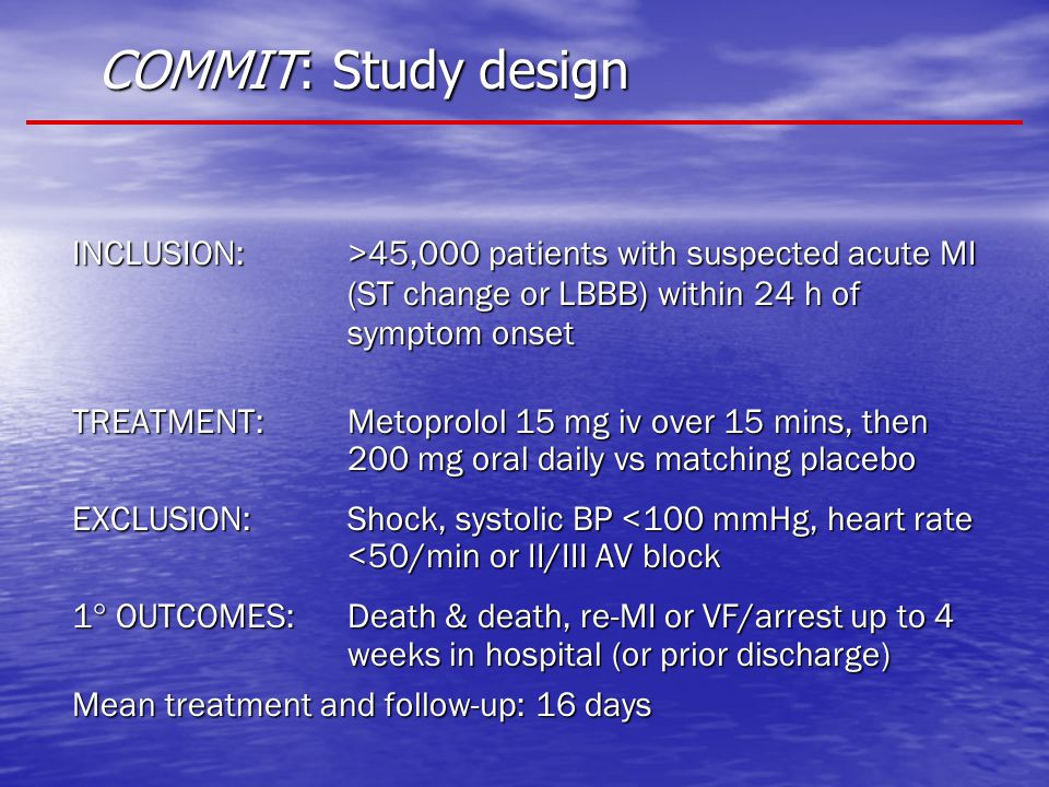COMMIT: Study design INCLUSION: >45,000 patients with suspected acute MI (ST change or LBBB) within 24 h of symptom onset.