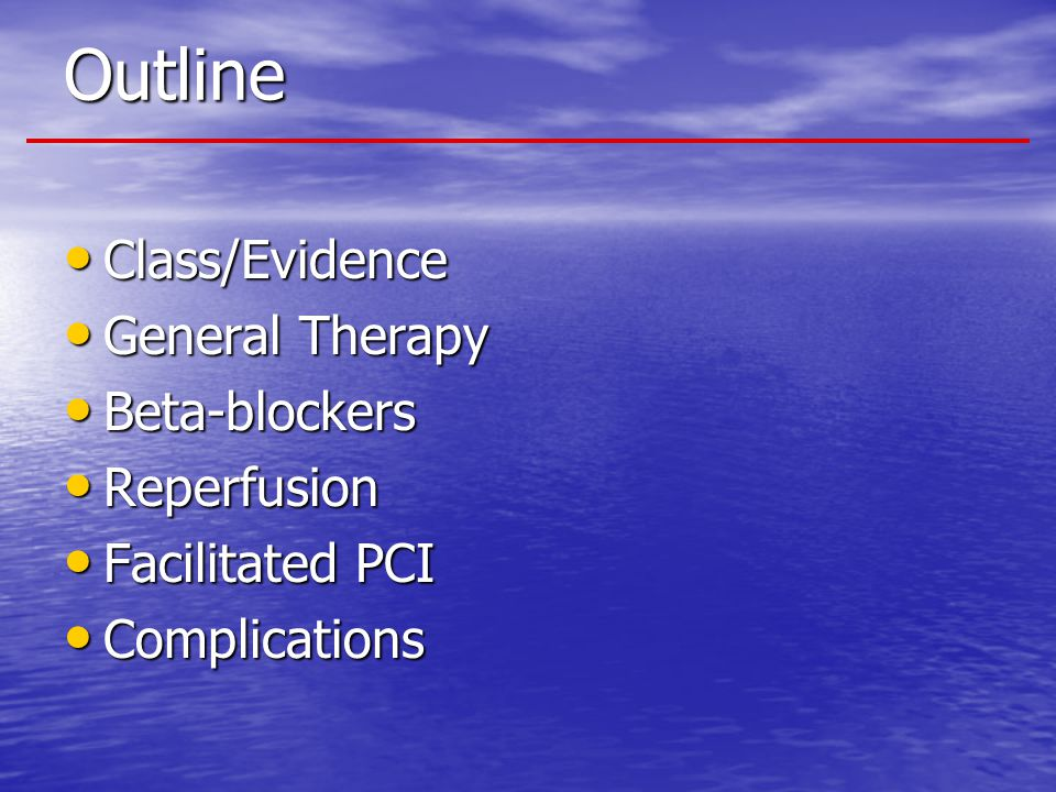 Outline Class/Evidence General Therapy Beta-blockers Reperfusion