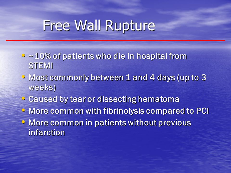 Free Wall Rupture ~10% of patients who die in hospital from STEMI