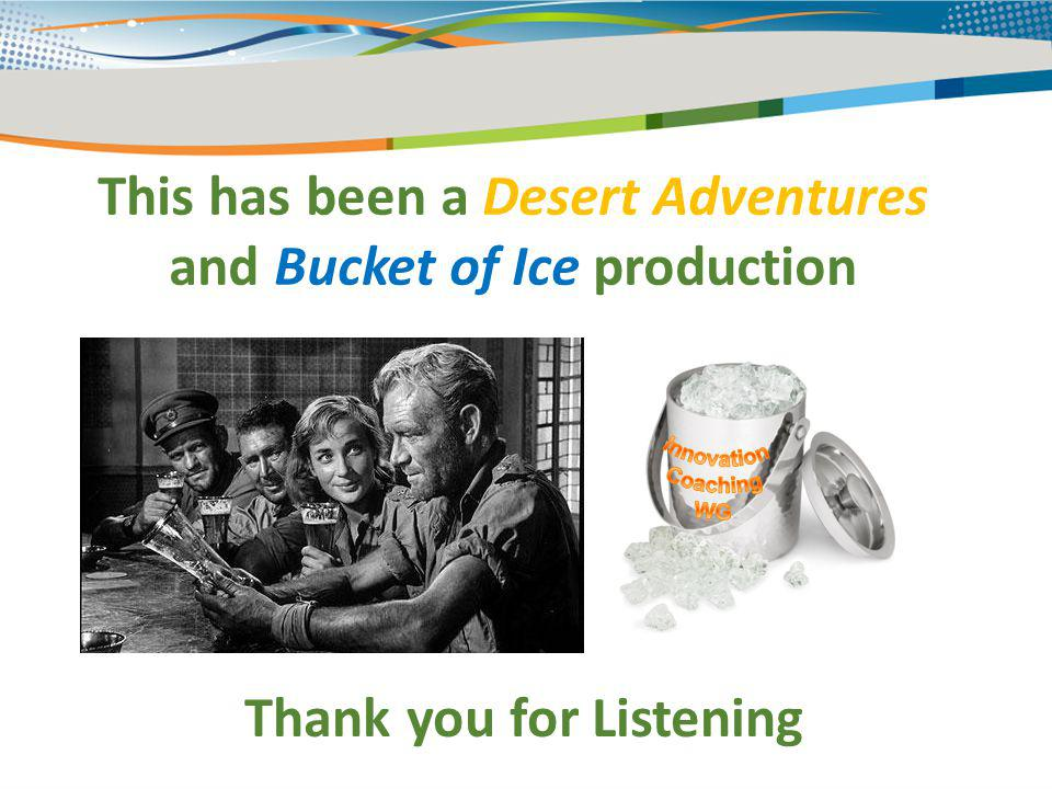 This has been a Desert Adventures and Bucket of Ice production