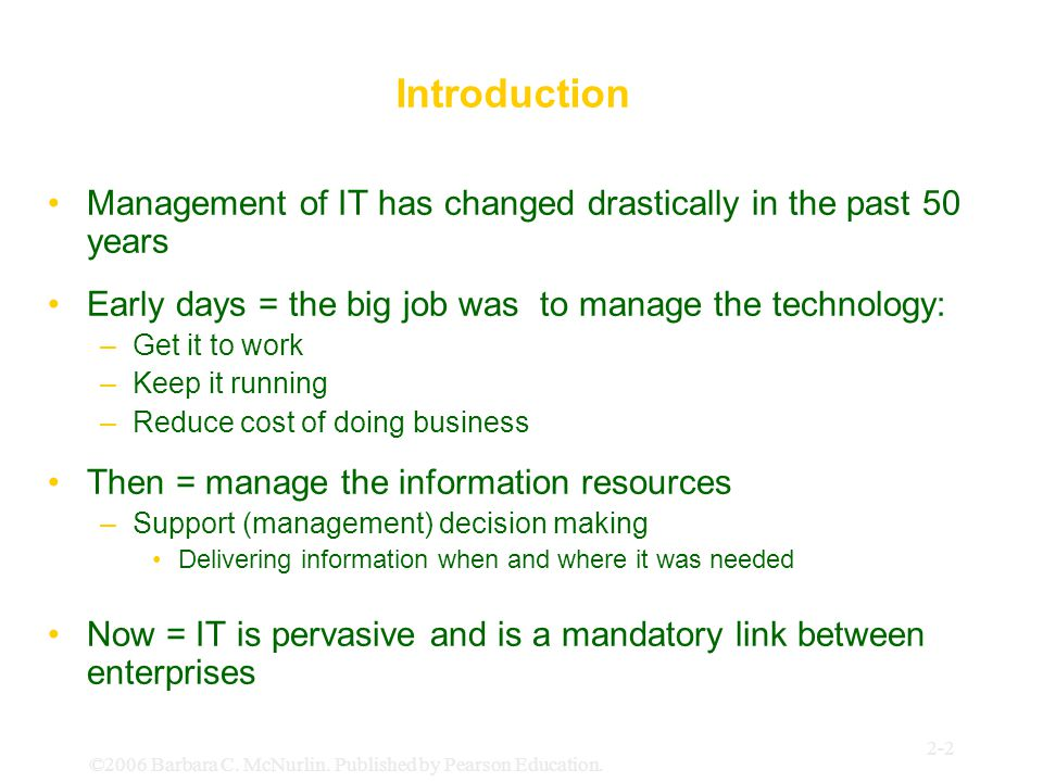 Introduction Management of IT has changed drastically in the past 50 years. Early days = the big job was to manage the technology:
