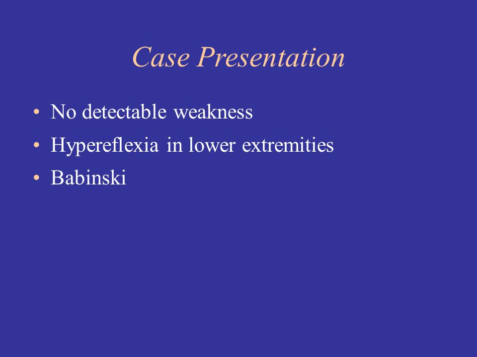 Case Presentation No detectable weakness