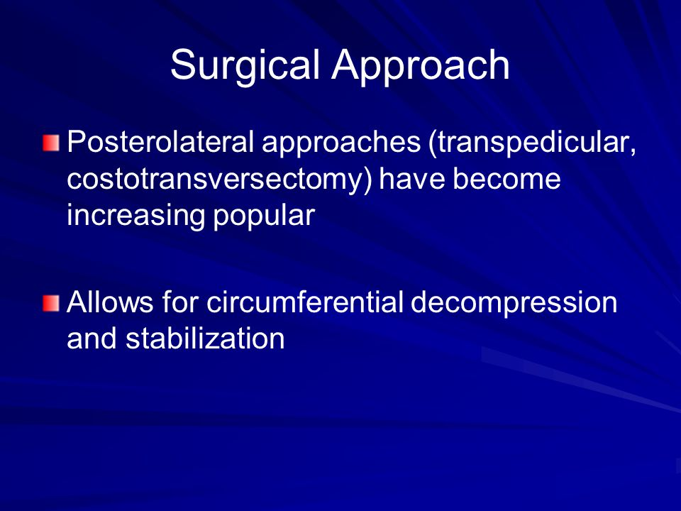Surgical Approach Posterolateral approaches (transpedicular, costotransversectomy) have become increasing popular.
