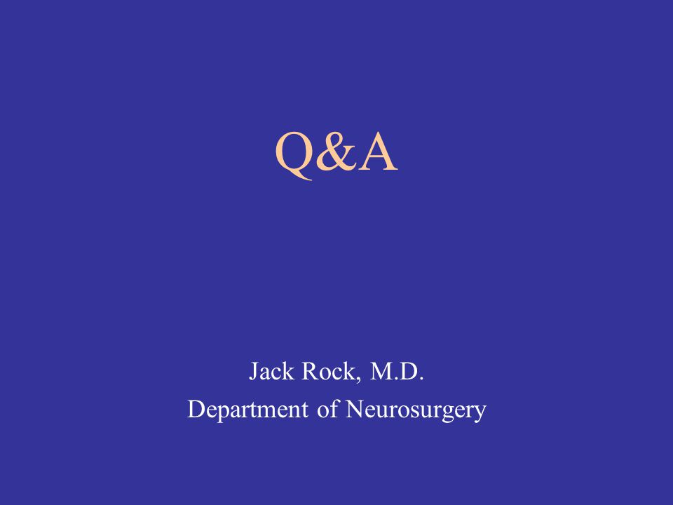 Jack Rock, M.D. Department of Neurosurgery