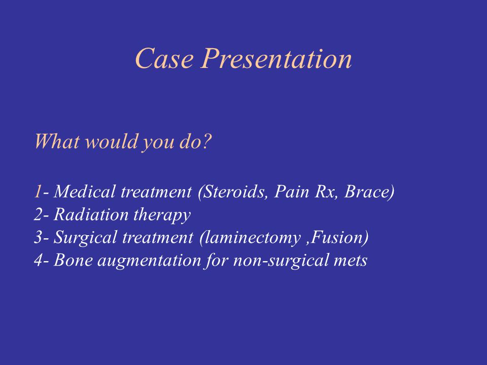 Case Presentation What would you do 1- Medical treatment (Steroids, Pain Rx, Brace) 2- Radiation therapy.
