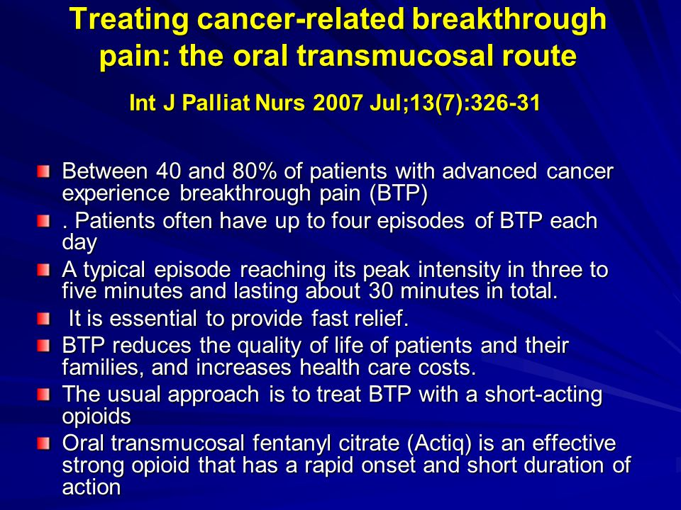 Treating cancer-related breakthrough pain: the oral transmucosal route Int J Palliat Nurs 2007 Jul;13(7):326-31