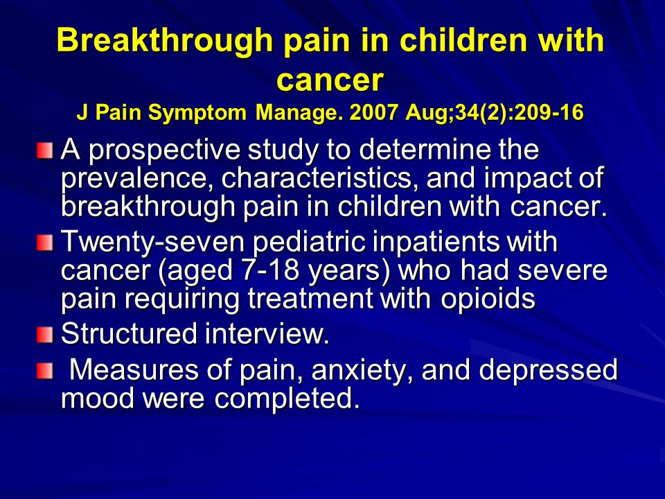 Breakthrough pain in children with cancer J Pain Symptom Manage