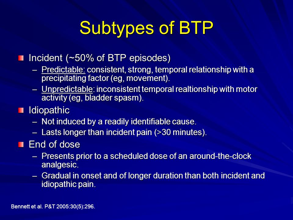 Subtypes of BTP Incident (~50% of BTP episodes) Idiopathic End of dose