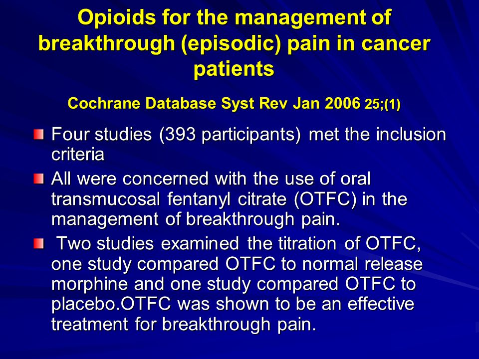 Opioids for the management of breakthrough (episodic) pain in cancer patients Cochrane Database Syst Rev Jan 2006 25;(1)