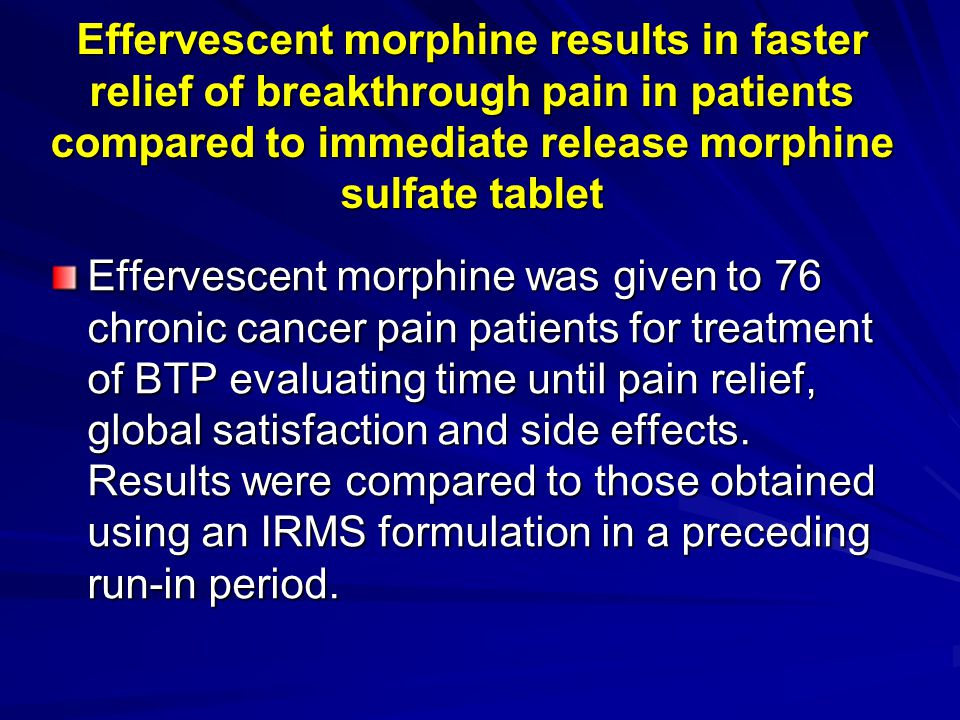 Effervescent morphine results in faster relief of breakthrough pain in patients compared to immediate release morphine sulfate tablet