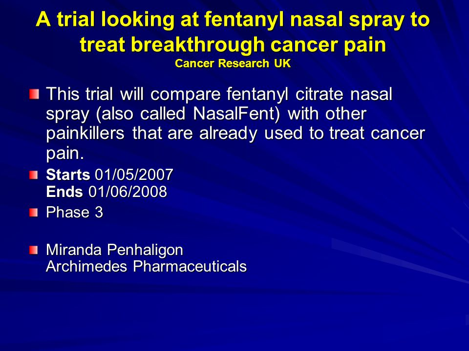 A trial looking at fentanyl nasal spray to treat breakthrough cancer pain Cancer Research UK