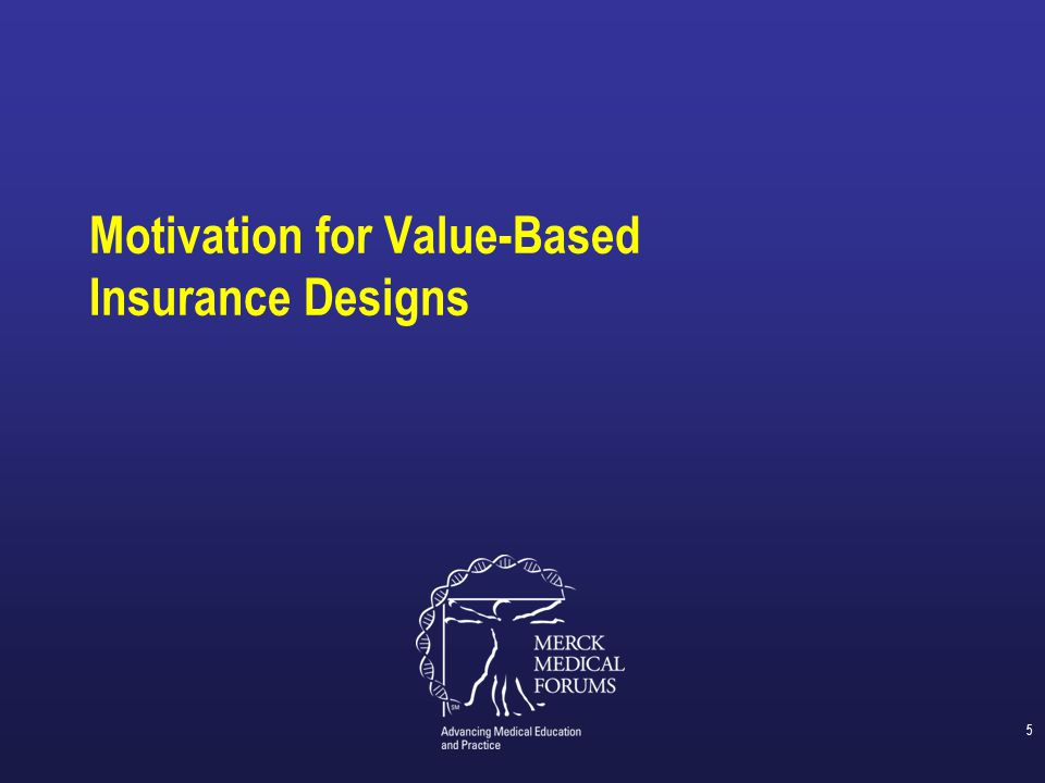 Motivation for Value-Based Insurance Designs