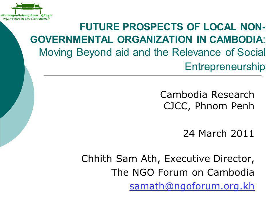 FUTURE PROSPECTS OF LOCAL NON-GOVERNMENTAL ORGANIZATION IN CAMBODIA: Moving Beyond aid and the Relevance of Social Entrepreneurship