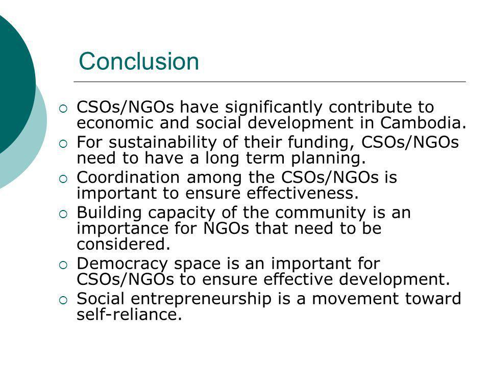 Conclusion CSOs/NGOs have significantly contribute to economic and social development in Cambodia.