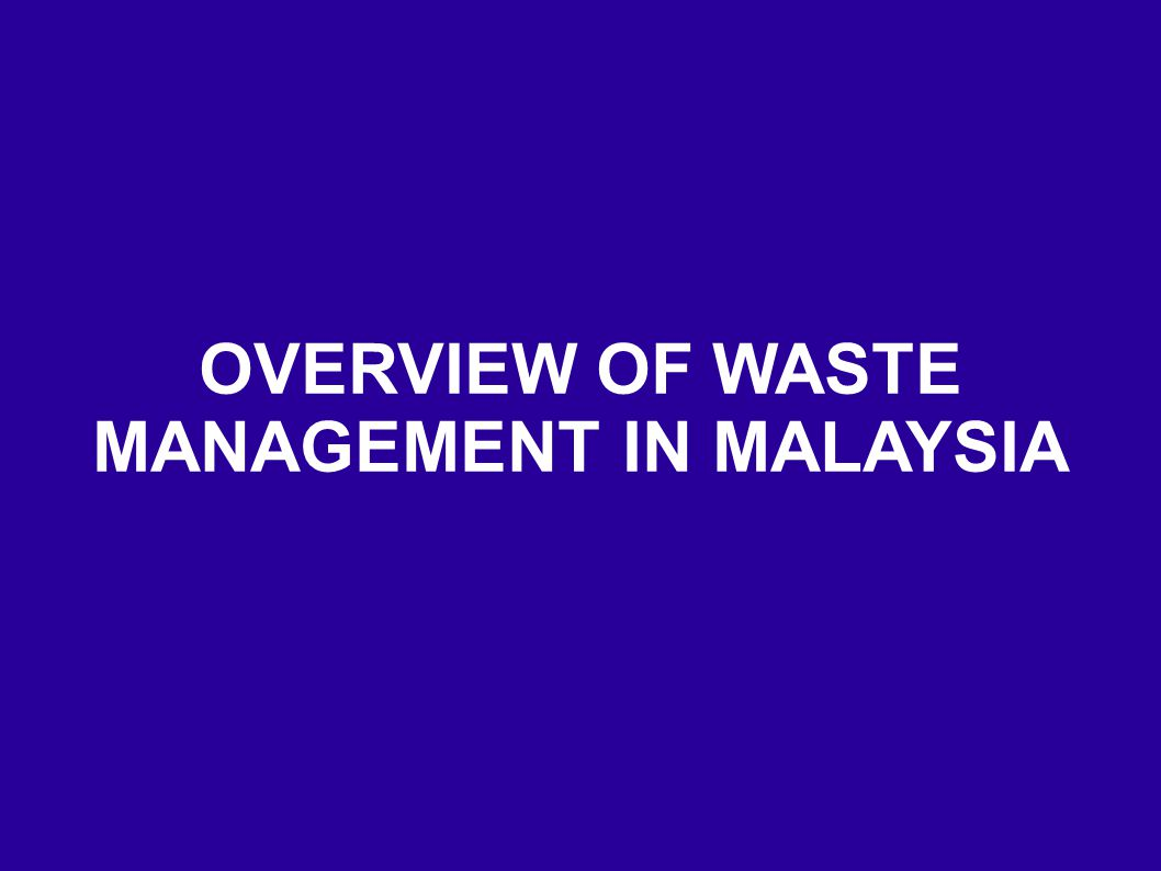 OVERVIEW OF WASTE MANAGEMENT IN MALAYSIA