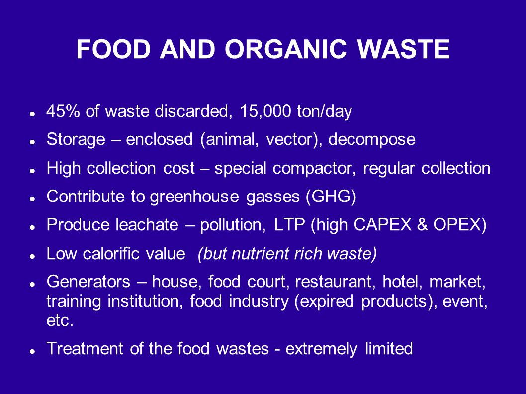 FOOD AND ORGANIC WASTE 45% of waste discarded, 15,000 ton/day