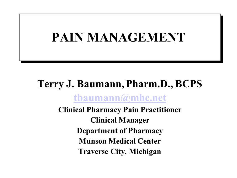 PAIN MANAGEMENT Terry J. Baumann, Pharm.D., BCPS tbaumann@mhc.net