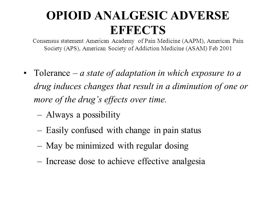 OPIOID ANALGESIC ADVERSE EFFECTS Consensus statement American Academy of Pain Medicine (AAPM), American Pain Society (APS), American Society of Addiction Medicine (ASAM) Feb 2001
