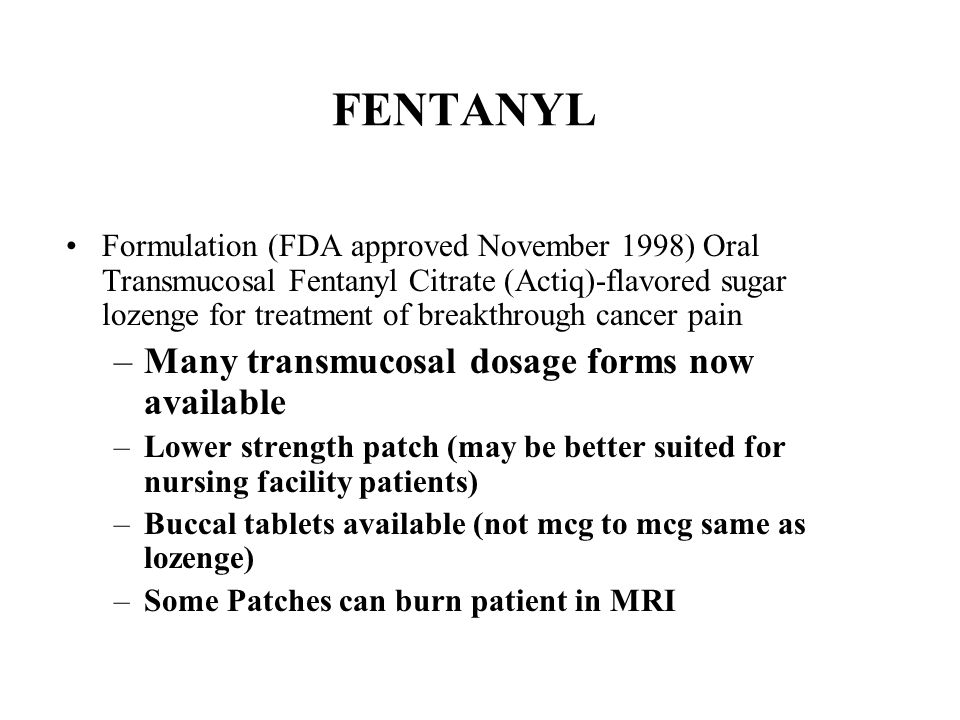 FENTANYL Many transmucosal dosage forms now available