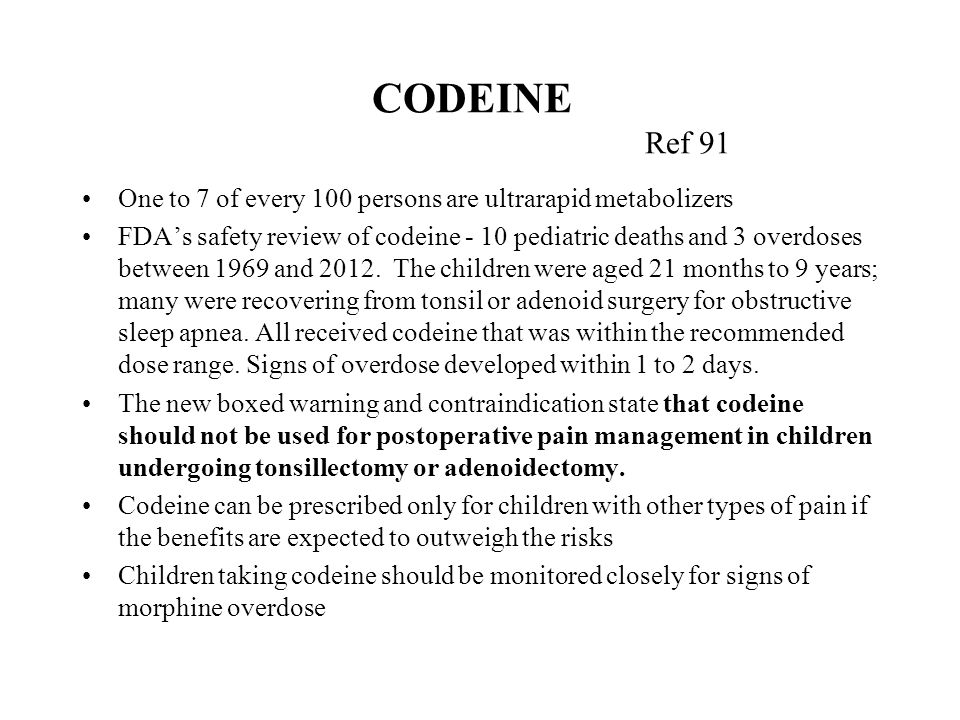 CODEINE Ref 91 One to 7 of every 100 persons are ultrarapid metabolizers.