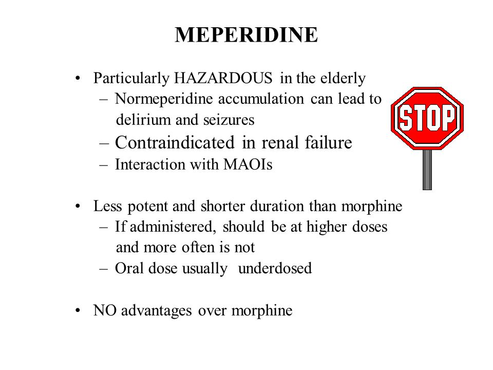 MEPERIDINE Contraindicated in renal failure