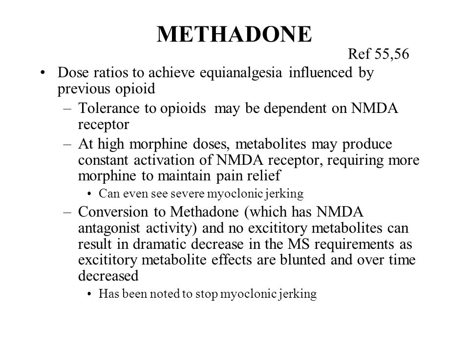 METHADONE Ref 55,56. Dose ratios to achieve equianalgesia influenced by previous opioid. Tolerance to opioids may be dependent on NMDA receptor.