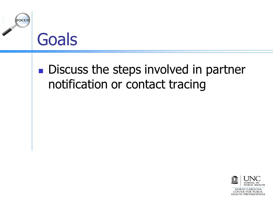 Goals Discuss the steps involved in partner notification or contact tracing. This issue of FOCUS will:
