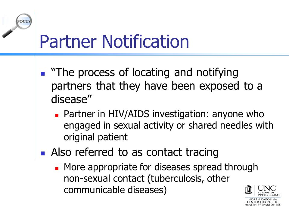 Partner Notification The process of locating and notifying partners that they have been exposed to a disease