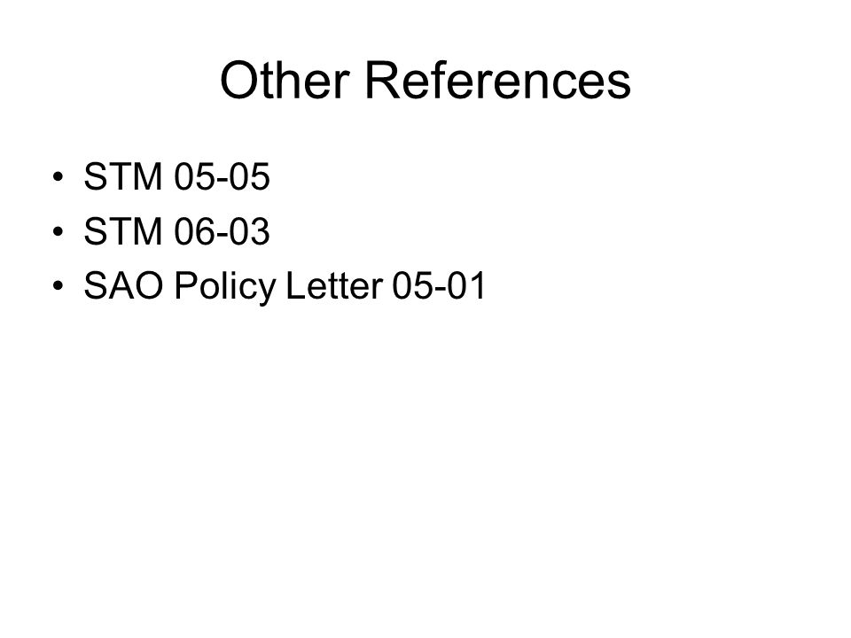 Other References STM 05-05 STM 06-03 SAO Policy Letter 05-01