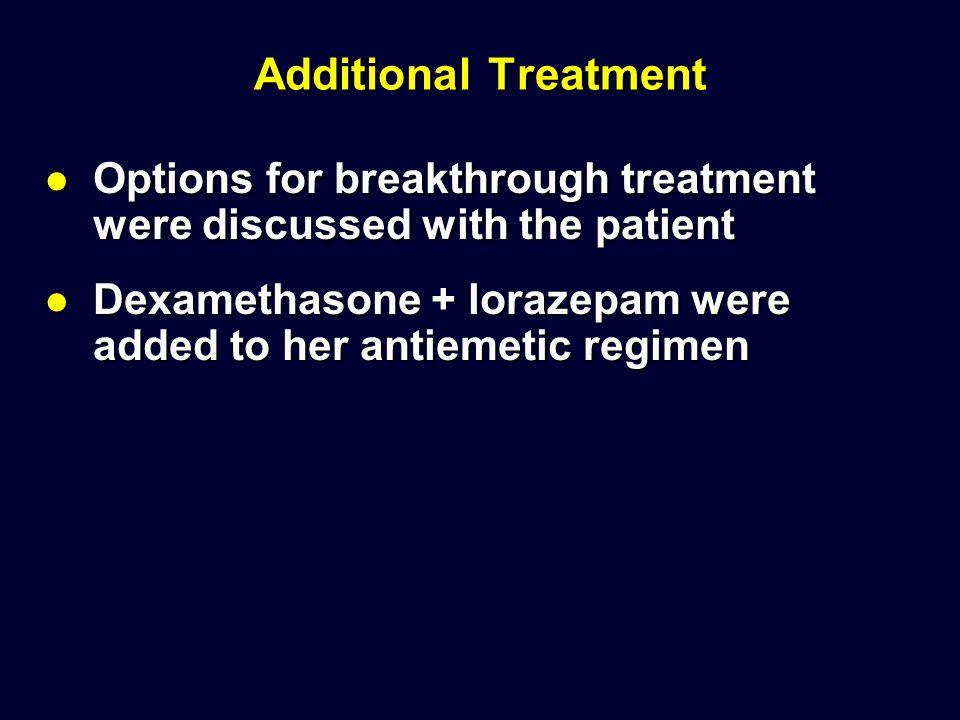 Additional Treatment Options for breakthrough treatment were discussed with the patient.