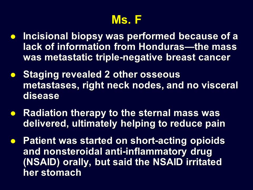 Ms. F Incisional biopsy was performed because of a lack of information from Honduras—the mass was metastatic triple-negative breast cancer.