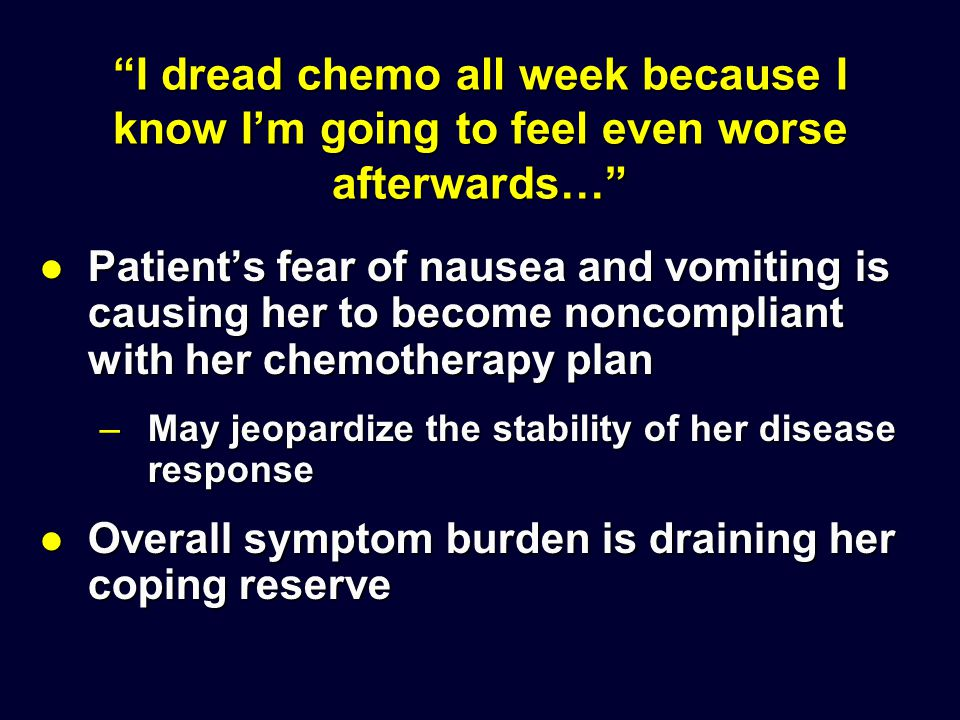 I dread chemo all week because I know I'm going to feel even worse afterwards…