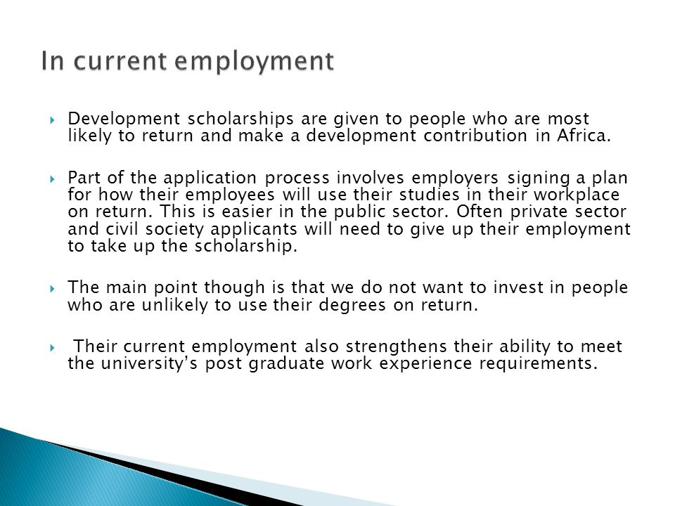 In current employment Development scholarships are given to people who are most likely to return and make a development contribution in Africa.