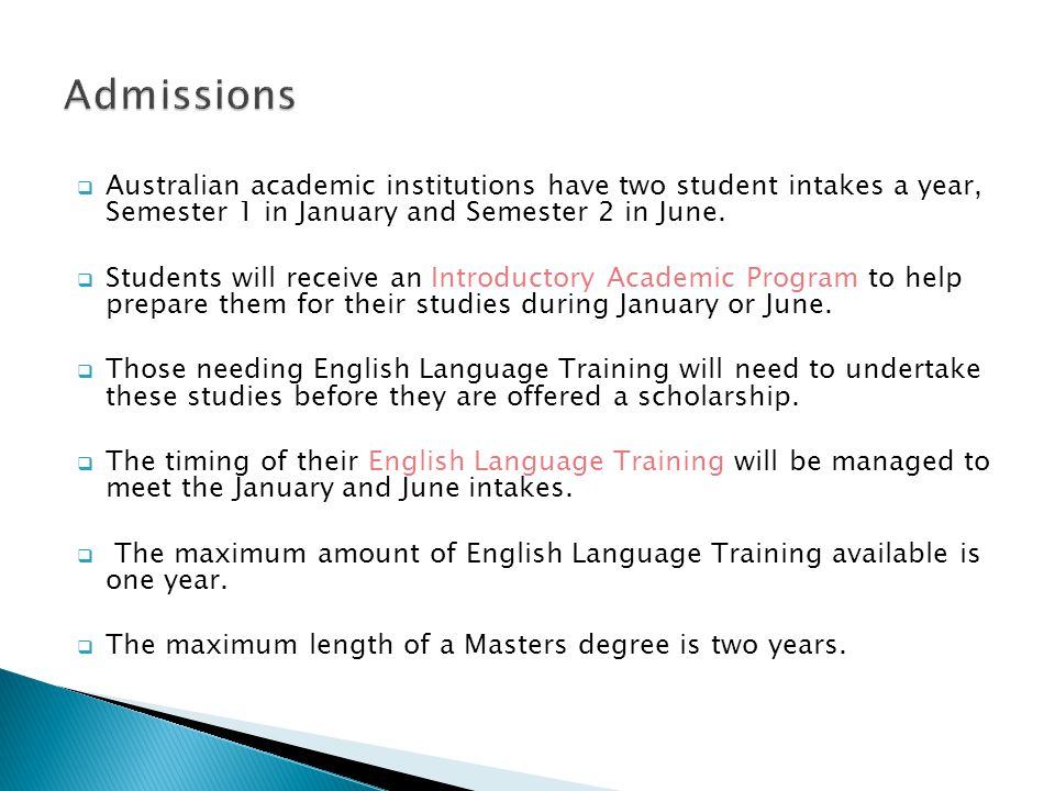 Admissions Australian academic institutions have two student intakes a year, Semester 1 in January and Semester 2 in June.