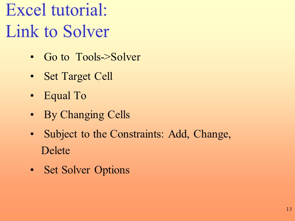 Excel tutorial: Link to Solver Go to Tools->Solver Set Target Cell