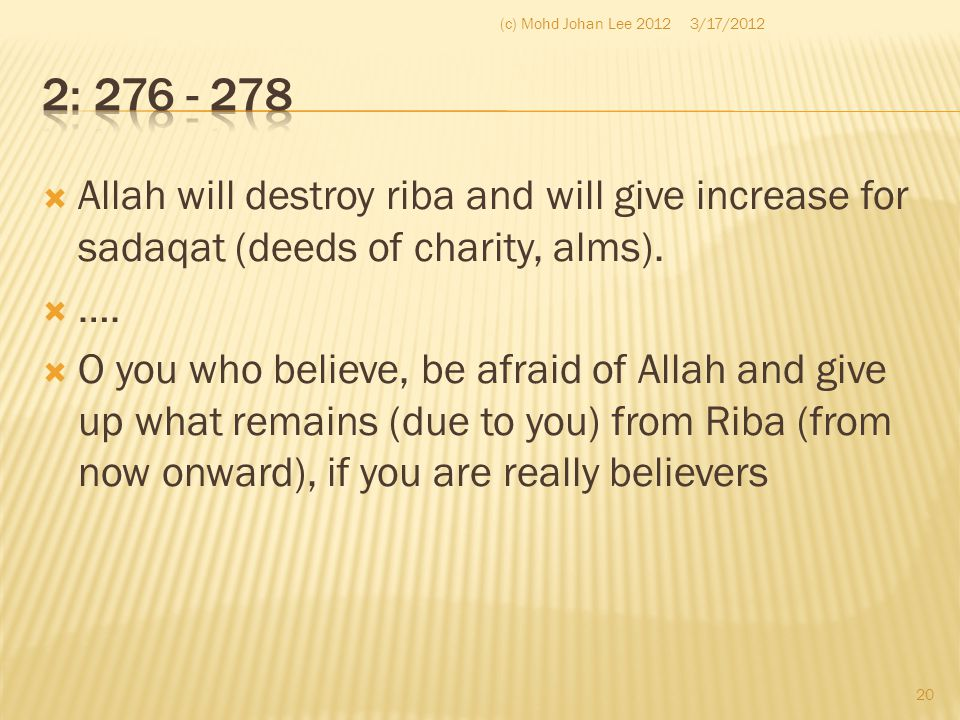 (c) Mohd Johan Lee 2012 3/17/2012. 2: 276 - 278. Allah will destroy riba and will give increase for sadaqat (deeds of charity, alms).