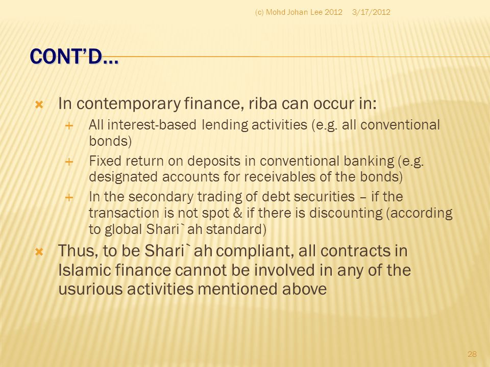 CONT'D… In contemporary finance, riba can occur in: