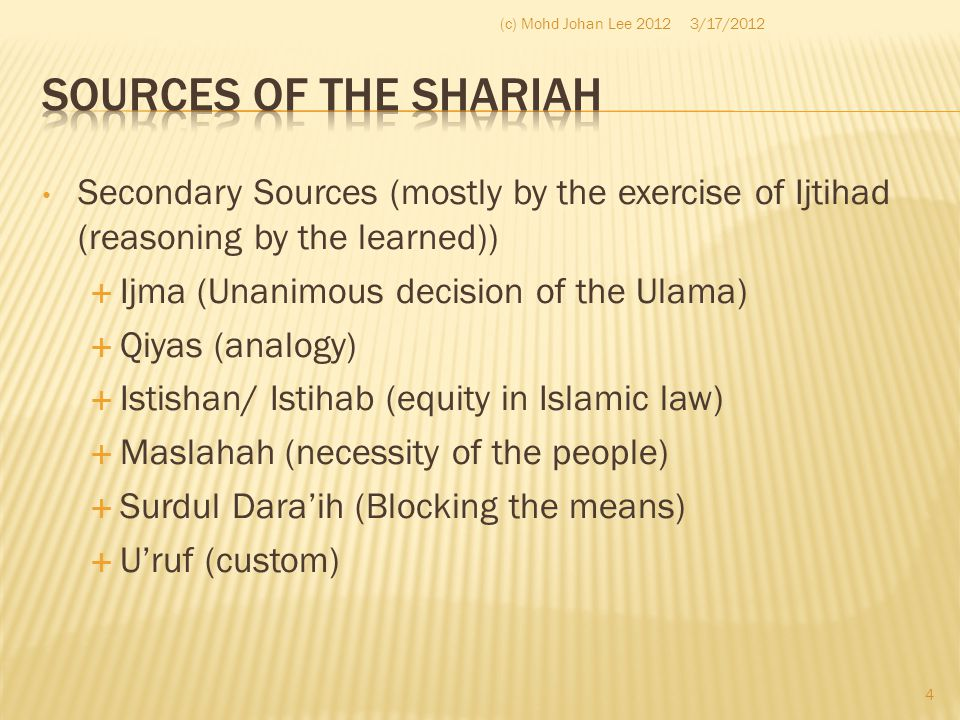 (c) Mohd Johan Lee 2012 3/17/2012. Sources of the Shariah. Secondary Sources (mostly by the exercise of Ijtihad (reasoning by the learned))