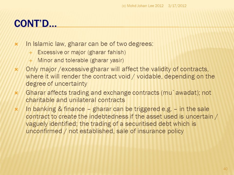 CONT'D… In Islamic law, gharar can be of two degrees: