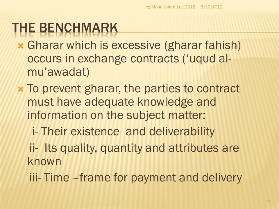 (c) Mohd Johan Lee 2012 3/17/2012. The Benchmark. Gharar which is excessive (gharar fahish) occurs in exchange contracts ('uqud al-mu'awadat)