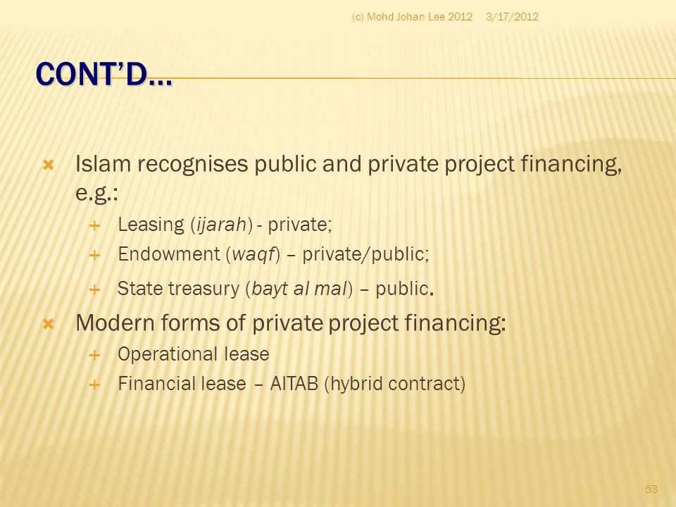 CONT'D… Islam recognises public and private project financing, e.g.: