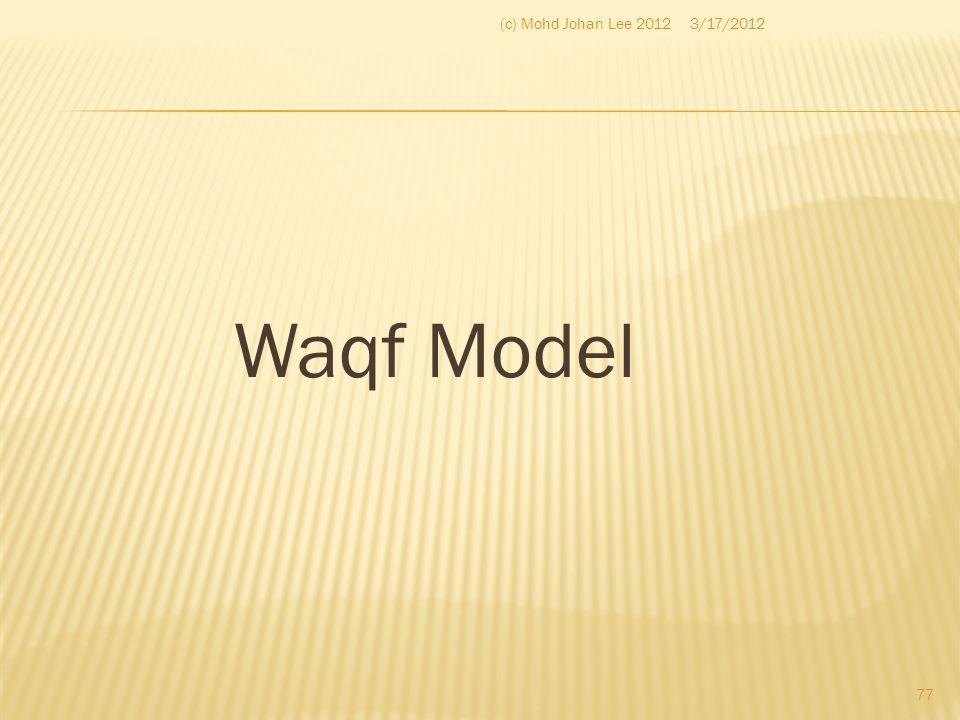 (c) Mohd Johan Lee 2012 3/17/2012 Waqf Model