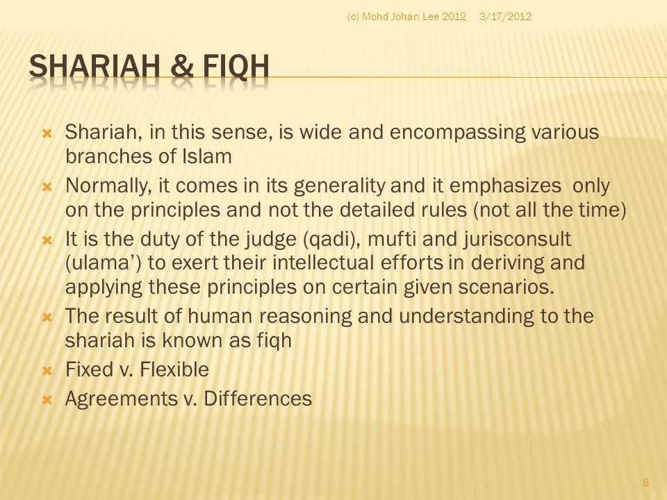 (c) Mohd Johan Lee 2012 3/17/2012. Shariah & Fiqh. Shariah, in this sense, is wide and encompassing various branches of Islam.