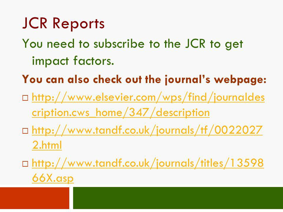 JCR Reports You need to subscribe to the JCR to get impact factors.