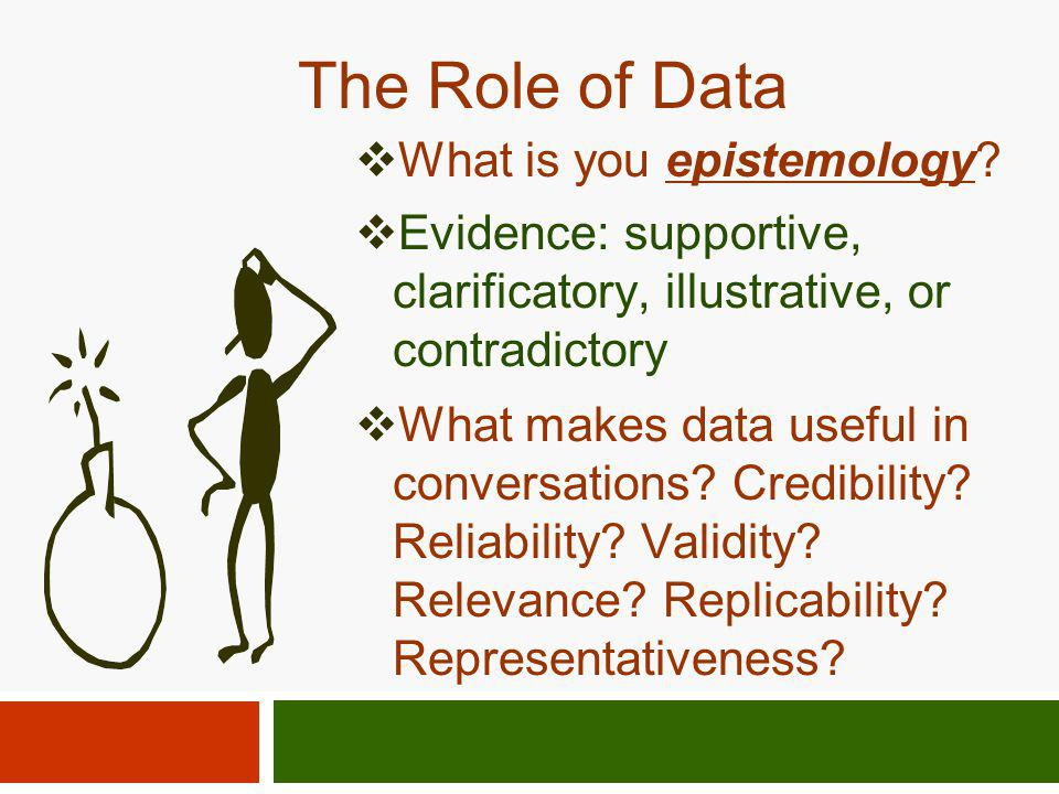 The Role of Data What is you epistemology