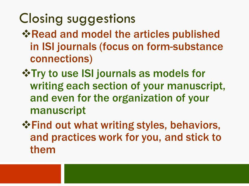 Closing suggestions Read and model the articles published in ISI journals (focus on form-substance connections)