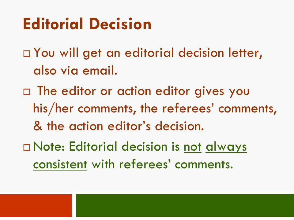 Editorial Decision You will get an editorial decision letter, also via email.