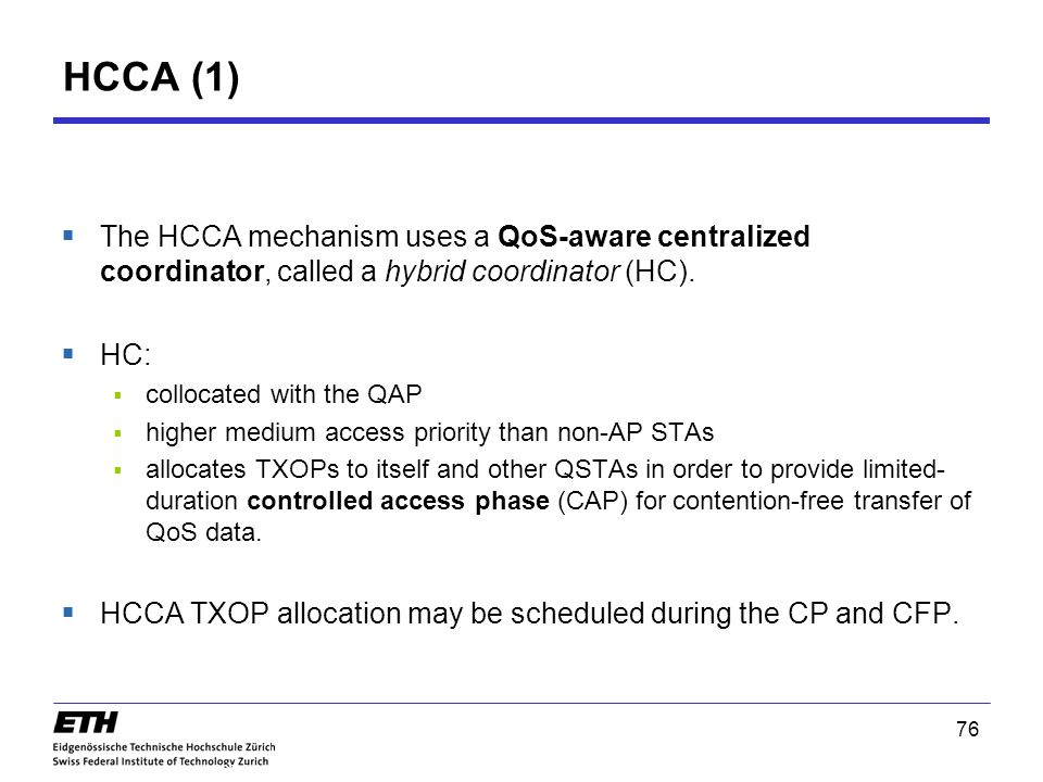 HCCA (1) The HCCA mechanism uses a QoS-aware centralized coordinator, called a hybrid coordinator (HC).